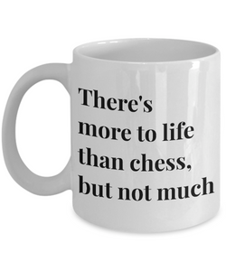 Chess Coffee mug - There's more to life than chess, but not much