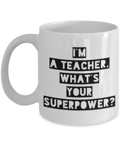 I'm a Teacher What's Your Superpower? Coffee Mug