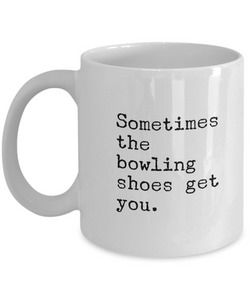 Bowling Coffee mug - Sometimes the bowling shoes get you