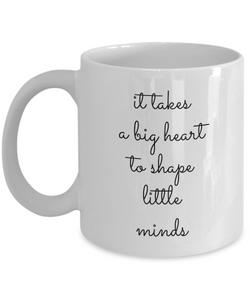 It Takes a Big Heart to Shape Little Minds Mug