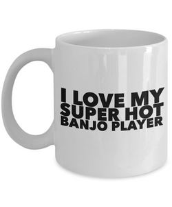 Occupational COffee Mug - I love my super hot banjo player