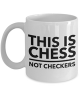 Chess Coffee mug - This is chess not checkers