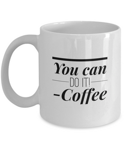 Inspirational Coffee mug - You can do it - coffee