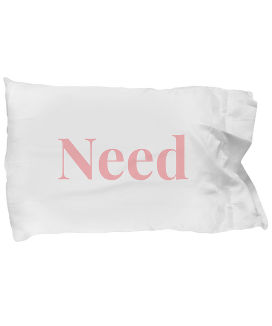 Valentine's Gift Pillow Case - Need