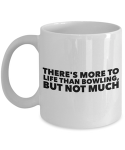 Bowling Coffee mug - There's more to life than bowling, but not much