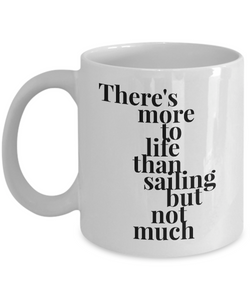 Sailing Coffee mug - There's more to life than sailing but not much