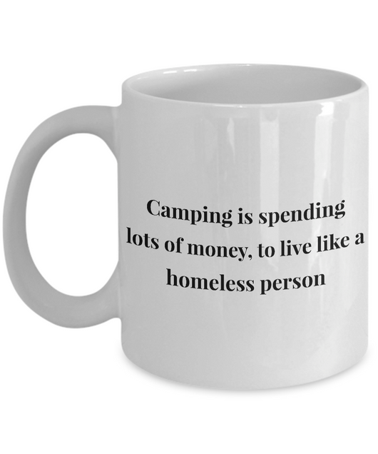 Camping Coffee mug - Camping is spending lots of money, to live like a homeless person