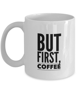 But First Coffee Gift Coffee Mug
