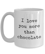 Valentine's Gift Mug I Love You More Than Chocolate