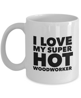 Valentine's Gift Coffee Mug I Love My Super Hot Woodworker