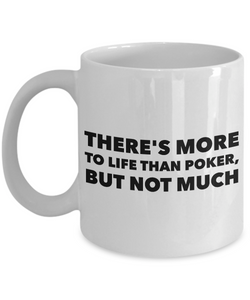Poker Coffee mug - There's more to life than poker, but not much