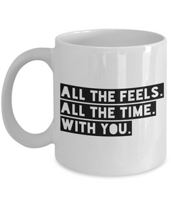 Valentine's Gift Mug All the Feels All the Time With You