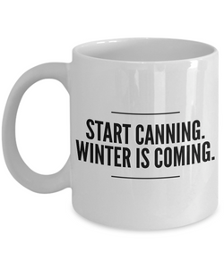 Canning Coffee mug - Start Canning, Winter is Coming