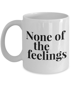 None of the Feelings Cool Coffee Mug