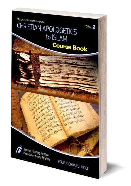 Course #2 - Christian Apologetics to Islam - Dr. Joshua Lingel -  Course Book