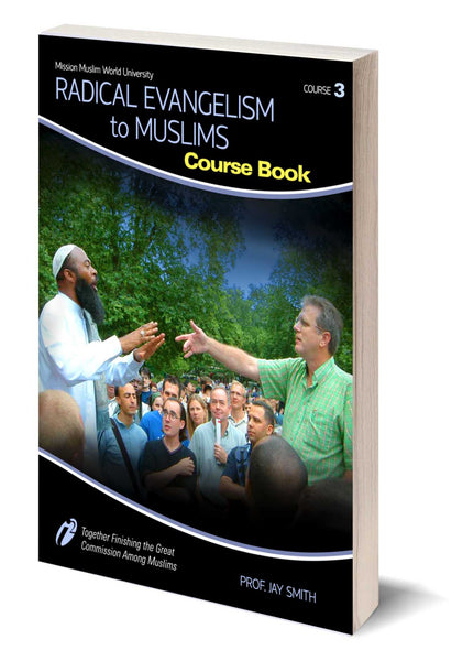Course #3 - Radical Evangelism to Muslims - Course Book - Dr. Jay Smith