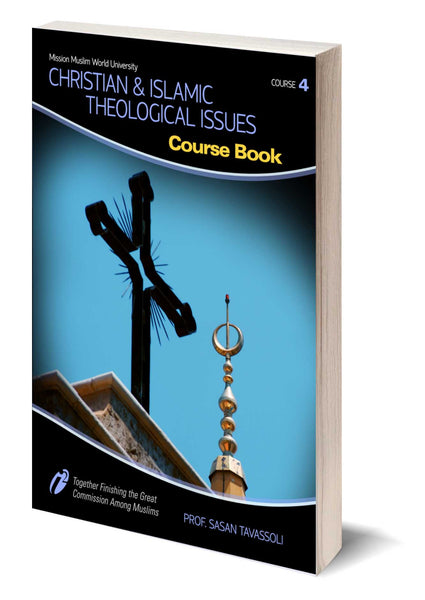 Course #4 - Christian and Islamic Theological Issues - Dr. Sassan Tavassoli -  Course Book