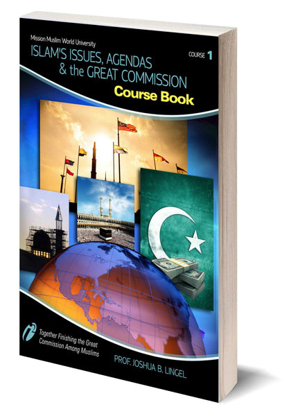 Course #1  - Islam's Issues, Agenda's and the Great Commission - Course Book- Dr. Joshua Lingel