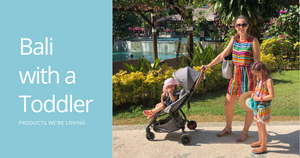 Bali with a Toddler- Products we're Loving-Global Baby