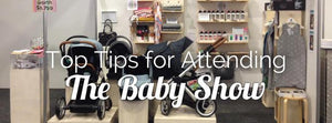 Our Top Tips for Attending The Baby Show-Global Baby