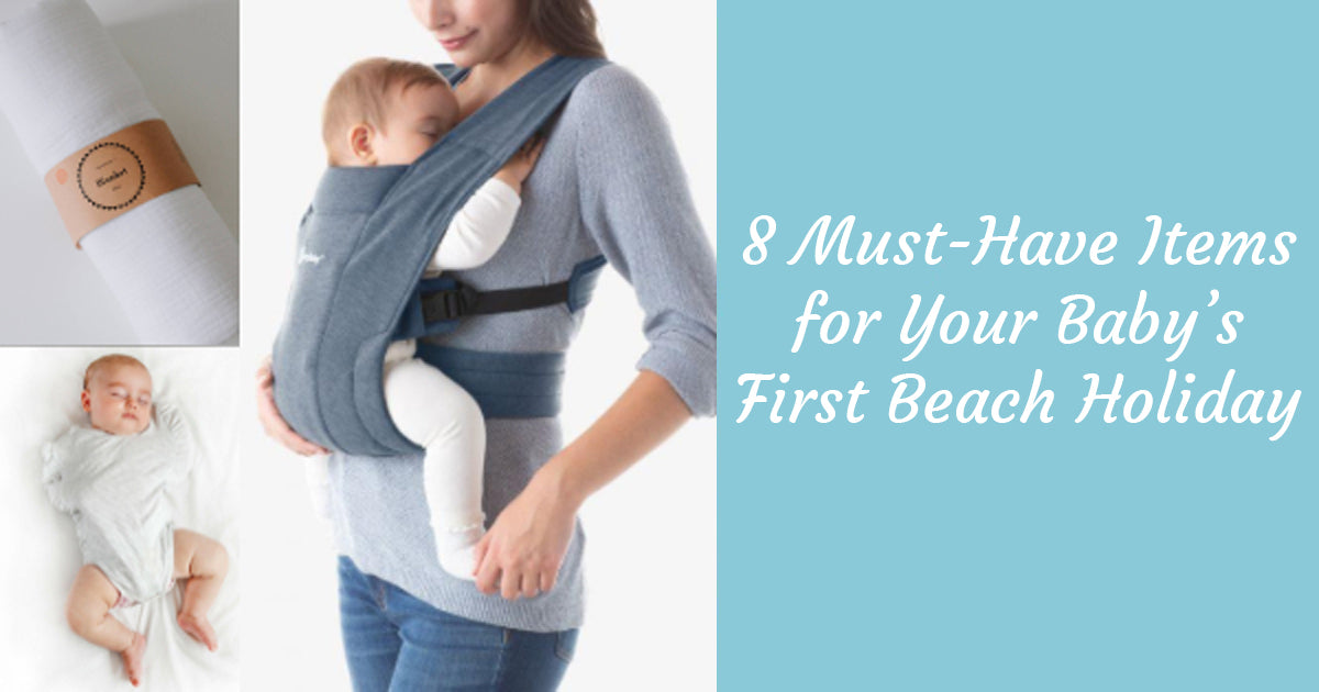 8 Must-Have Items for Your Baby's First Beach Holiday