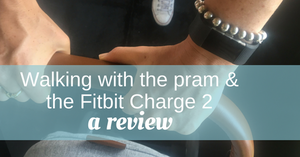 walking with the fitbit charge 2 and a pram review