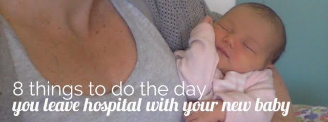 8 Things to do the day you leave hospital with your new baby