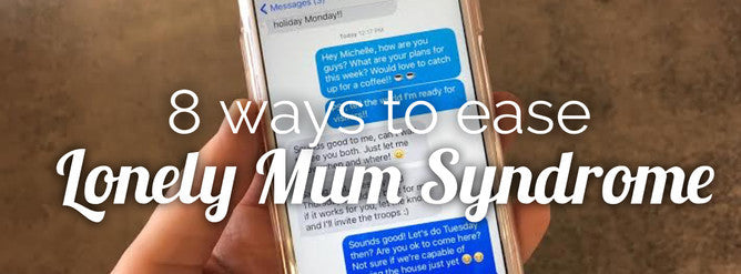 8 Ways to Ease Lonely Mum Syndrome