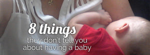 8 Things they don't tell you about having a baby