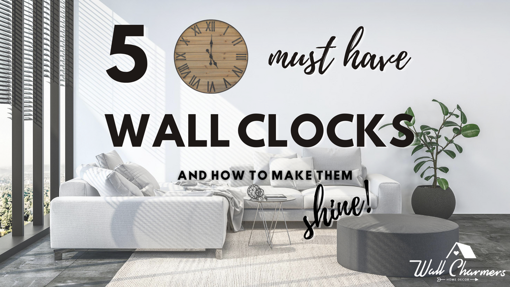 5 Must have Wall Clocks and how to make them SHINE!
