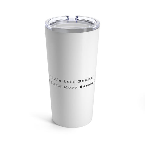 Less Drama, More Baseball Tumbler