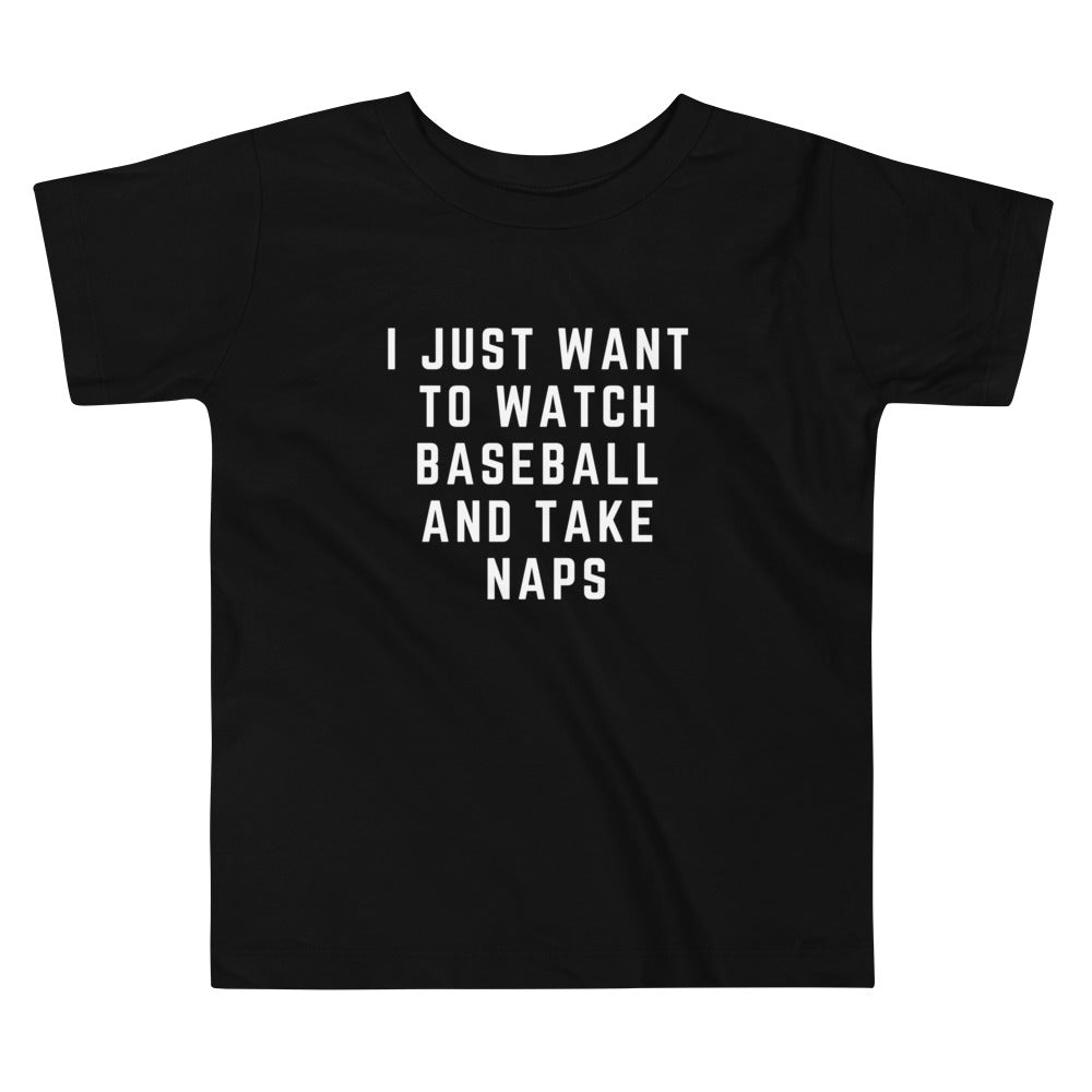 I Just Want to Watch Baseball & Take Naps | Toddler Tee
