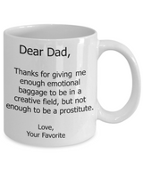 Funny Father's Day Present - Unique Gifts For Dad -Dear Dad, Thanks For Giving Me Enough Emotional Baggage To Be In A Creative Field Coffee Mug