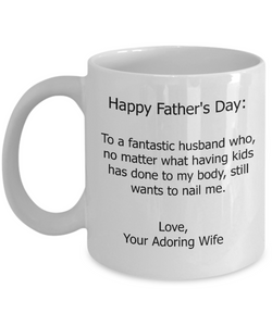 Funny Father's Day Gift - Husband Gifts From Wife - To a Fantastic Husband Who, No Matter What Having Kids Has Done To My Body Coffee Mug