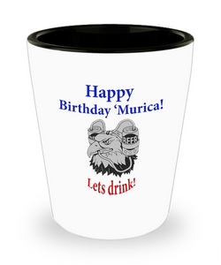 Funny 4th Of July Gift -  'Murica! Birthday Shot Glass - Happy Birthday 'Murica Lets Drink