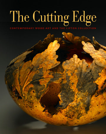 The Cutting Edge:  Contemporary Wood Art  and the Lipton Collection - Hardcover Edition