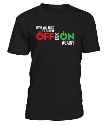 Have you tried to turn it OFF and ON again? - Programmer funny shirt - nerd4life studio