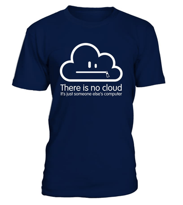 The cloud is a lie - Programmer funny shirt -  - nerd4life