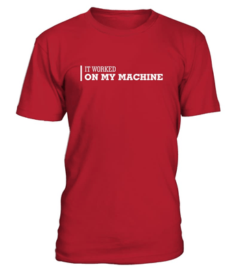It worked on my machine - Programmer funny shirt - nerd4life studio