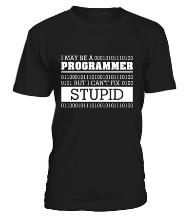 I may be a programmer but I can't fix stupid T-shirt