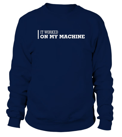 It worked on my machine - Programmer funny shirt -  - nerd4life