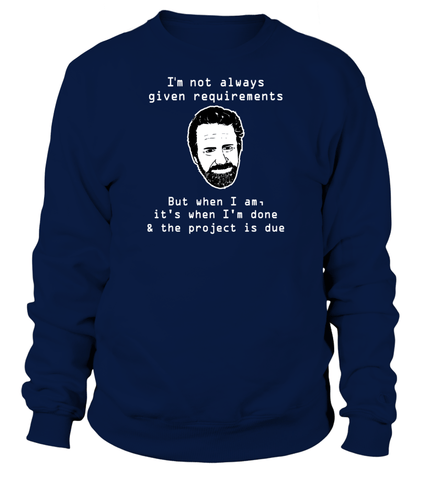 I'm not always given requirement - programmer funny shirt, hoodie, v-neck -  - nerd4life