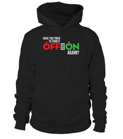 Have you tried to turn it OFF and ON again? - Programmer funny shirt -  - nerd4life