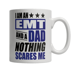 Limited Edition - I Am An EMT and A Dad Nothing Scares Me Mug