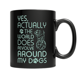 Limited Edition - Yes Actually The World Does Revolve Around My Dogs Mug