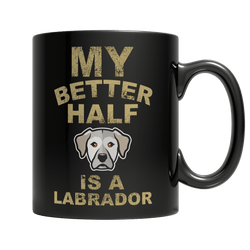 Limited Edition -  My Better Half is a Labrador Mug