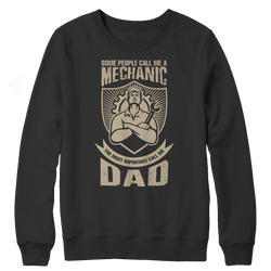 Limited Edition - Some call me a Mechanic But the Most Important ones call me Dad Black