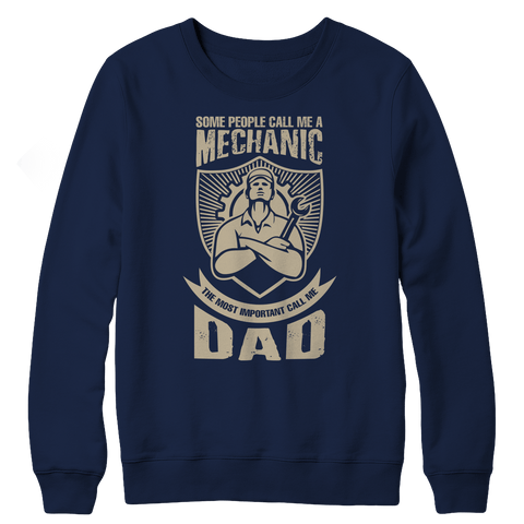 Limited Edition - Some call me a Mechanic But the Most Important ones call me Dad Navy