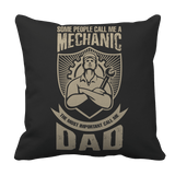 Limited Edition - Some call me a Mechanic But the Most Important ones call me Dad pillow Black
