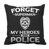 Limited Edition - Forget Superman My Heroes Are Police Pillow Case  Black